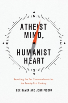 Image for Atheist mind, humanist heart  : rewriting the Ten commandments for the twenty-first century