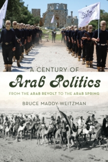 Image for A century of Arab politics  : from the Arab Revolt to the Arab Spring