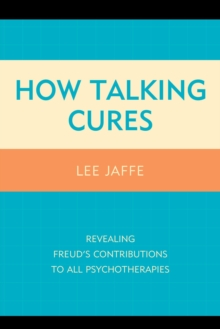 Image for How Talking Cures : Revealing Freud's Contributions to All Psychotherapies