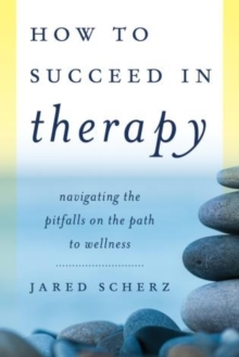 Image for How to Succeed in Therapy : Navigating the Pitfalls on the Path to Wellness
