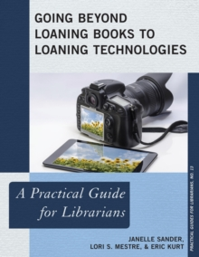 Image for Going Beyond Loaning Books to Loaning Technologies : A Practical Guide for Librarians