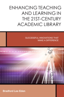 Image for Enhancing teaching and learning in the 21st-century academic library  : successful innovations that make a difference