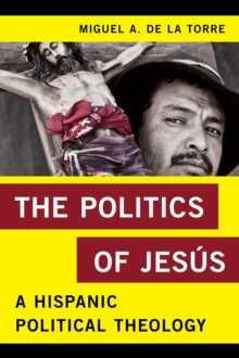 Image for The politics of Jesâus  : a Hispanic political theology