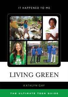 Living green  : the ultimate teen guide - Gay, Kathlyn