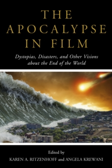 Image for The apocalypse in film  : dystopias, disasters, and other visions about the end of the world