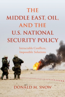 Image for The Middle East, oil, and the U.S. national security policy  : intractable conflicts, impossible solutions