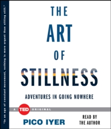 Image for The Art of Stillness : Adventures in Going Nowhere