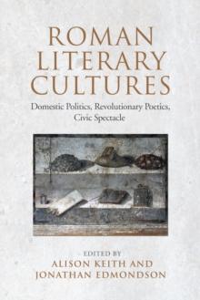 Image for Roman Literary Cultures: Domestic Politics, Revolutionary Poetics, Civic Spectacle
