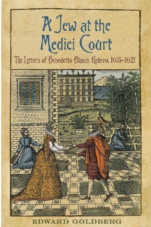 Image for A Jew at the Medici Court : The Letters of Benedetto Blanis Hebreo  (1615-1621)