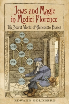 Image for Jews and Magic in Medici Florence: The Secret World of Benedetto Blanis