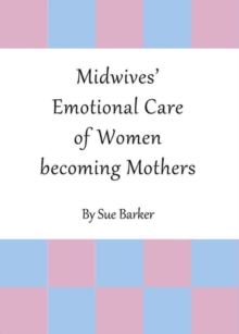 Image for Midwives' emotional care of women becoming mothers