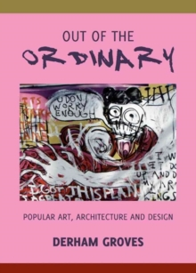 Image for Out of the ordinary  : popular art, architecture and design