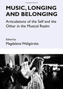 Image for Music, Longing and Belonging : Articulations of the Self and the Other in the Musical Realm