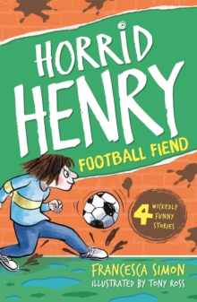 Horrid Henry and the football fiend - Simon, Francesca