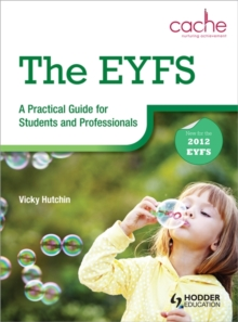 The EYFS  : a practical guide for students and professionals - Hutchin, Vicky