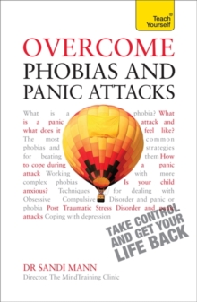 Overcome Phobias and Panic Attacks: Teach Yourself