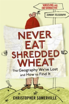 Image for Never eat shredded wheat  : the geography we've lost and how to find it again