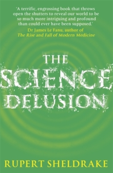 Image for The science delusion  : freeing the spirit of enquiry