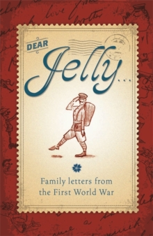 Image for Dear Jelly  : family letters from the First World War