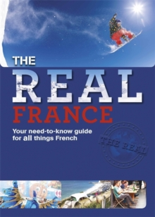 Image for The real France  : your need-to-know guide for all things French
