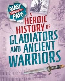 Image for A heroic history of gladiators and ancient warriors