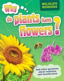 Image for Why do plants have flowers? and other questions about evolution and classification