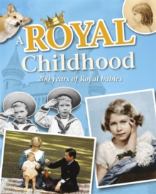 Image for A royal childhood  : 200 years of royal babies