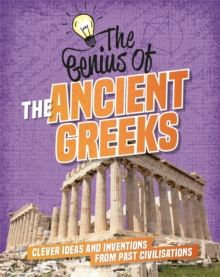 Image for The genius of the ancient Greeks  : clever ideas and inventions from past civilisations