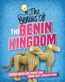 Image for The genius of the Benin Kingdom  : clever ideas and inventions from past civilisations