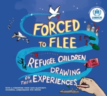 Forced to flee  : refugee children drawing on their experiences - UNHCR