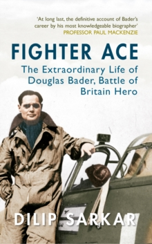 Image for Fighter ace  : the extraordinary life of Douglas Bader, Battle of Britain hero