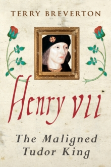 Image for Henry VII  : the maligned Tudor king