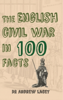 Image for The English Civil War in 100 facts