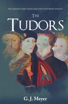 Image for The Tudors  : the complete story of England's most notorious dynasty