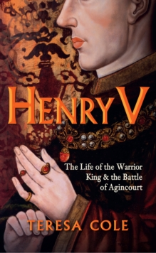Image for Henry V  : the life of the warrior king & the Battle of Agincourt