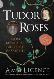 Image for Tudor roses  : from Margaret Beaufort to Elizabeth I