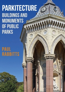 Image for Parkitecture  : buildings and monuments of public parks