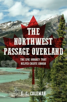 Image for The Northwest Passage overland  : the epic journey that helped create Canada