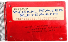 Image for Doing work based research: approaches to enquiry for insider-researchers
