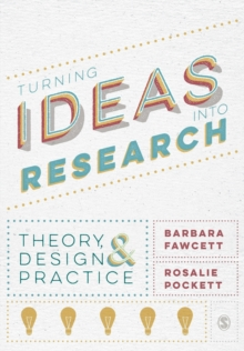 Image for Turning ideas into research  : theory, design and practice