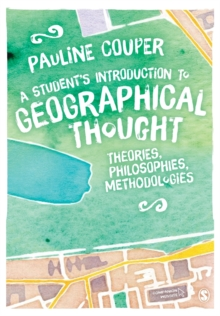 Image for A student's introduction to geographical thought  : theories, philosophies, methodologies