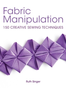 Image for Fabric Manipulation : 150 Creative Sewing Techniques