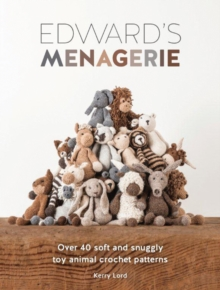 Image for Edward's menagerie  : over 40 soft and snuggly toy animal crochet patterns