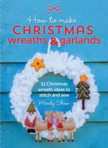 Image for How to make Christmas wreaths and garlands  : 11 Christmas wreath ideas to stitch and sew