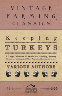 Image for Keeping Turkeys - A Large Collection of Articles on Hatching, Rearing, Housing, Feeding and Other Aspects of Keeping Turkeys