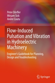 Image for Flow-Induced Pulsation and Vibration in Hydroelectric Machinery : Engineer's Guidebook for Planning, Design and Troubleshooting