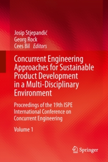 Image for Concurrent Engineering Approaches for Sustainable Product Development in a Multi-Disciplinary Environment : Proceedings of the 19th ISPE International Conference on Concurrent Engineering