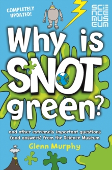 Image for Why is snot green?  : and other extremely important questions (and answers) from the Science Museum