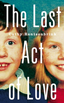 Image for The last act of love  : the story of my brother and his sister