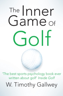 Image for The inner game of golf  : how to maximise your mental strength to learn to always win